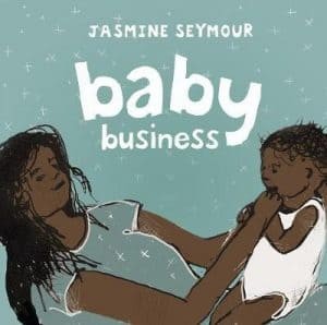 Book cover for Baby Business by Jasmine Seymour, winner of the CBCA Award for New Illustrator, Book of the year awards