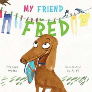Book cover for My Friend Fred by Frances Watts, illustrated by Yi, A.